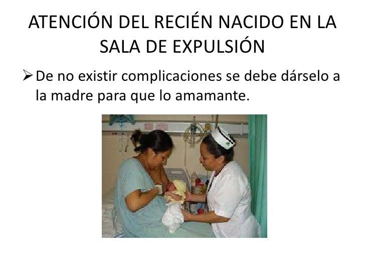 ATENCIÓN DEL RECIÉN NACIDO EN LA       SALA DE EXPULSIÓNDe no existir complicaciones se debe dárselo a la madre para que ...