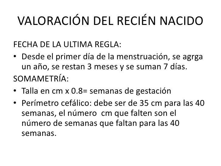 VALORACIÓN DEL RECIÉN NACIDOFECHA DE LA ULTIMA REGLA:• Desde el primer día de la menstruación, se agrga  un año, se restan...