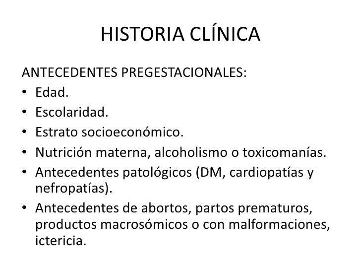 HISTORIA CLÍNICAANTECEDENTES PREGESTACIONALES:• Edad.• Escolaridad.• Estrato socioeconómico.• Nutrición materna, alcoholis...