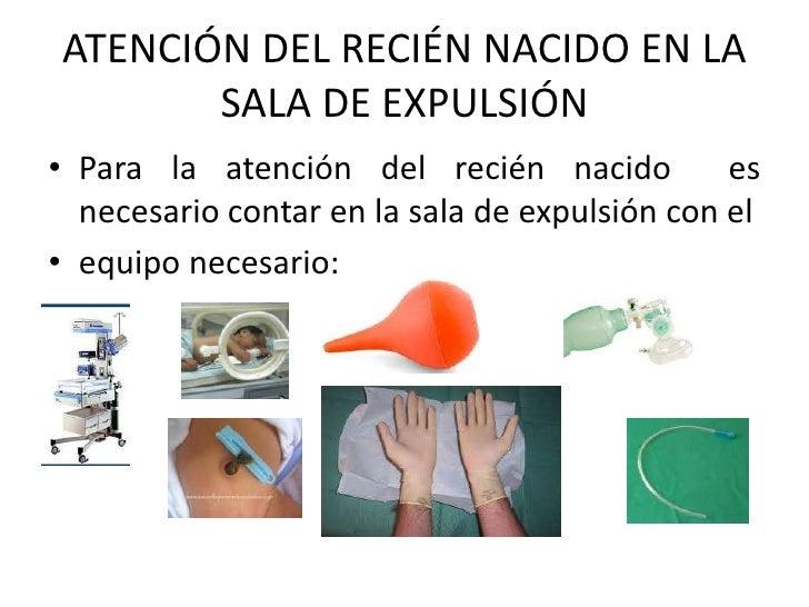 ATENCIÓN DEL RECIÉN NACIDO EN LA       SALA DE EXPULSIÓN• Para la atención del recién nacido           es  necesario conta...