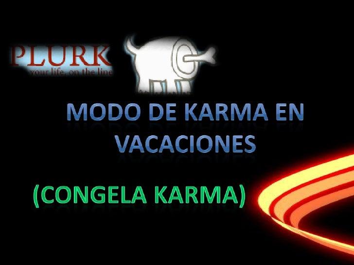 Modo DE KARMA EN VACAcIONES<br />(Congela Karma)<br />
