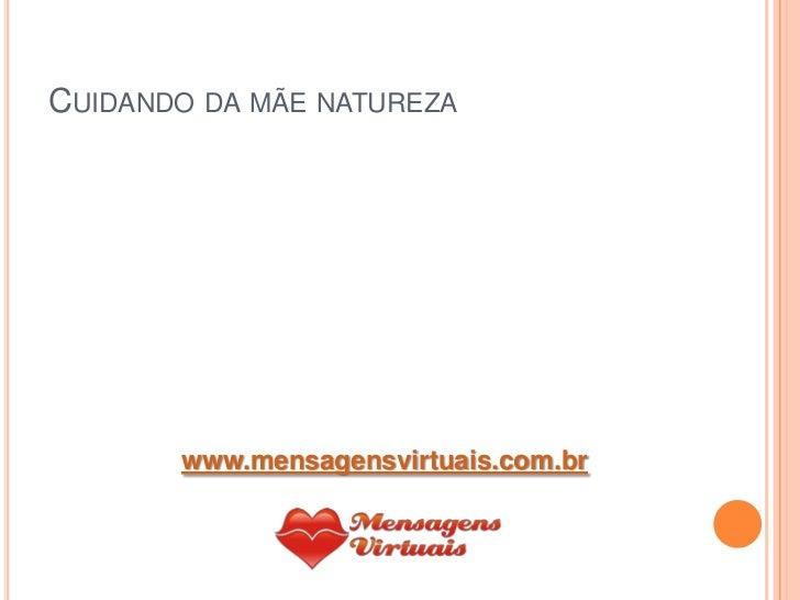 CUIDANDO DA MÃE NATUREZA       www.mensagensvirtuais.com.br