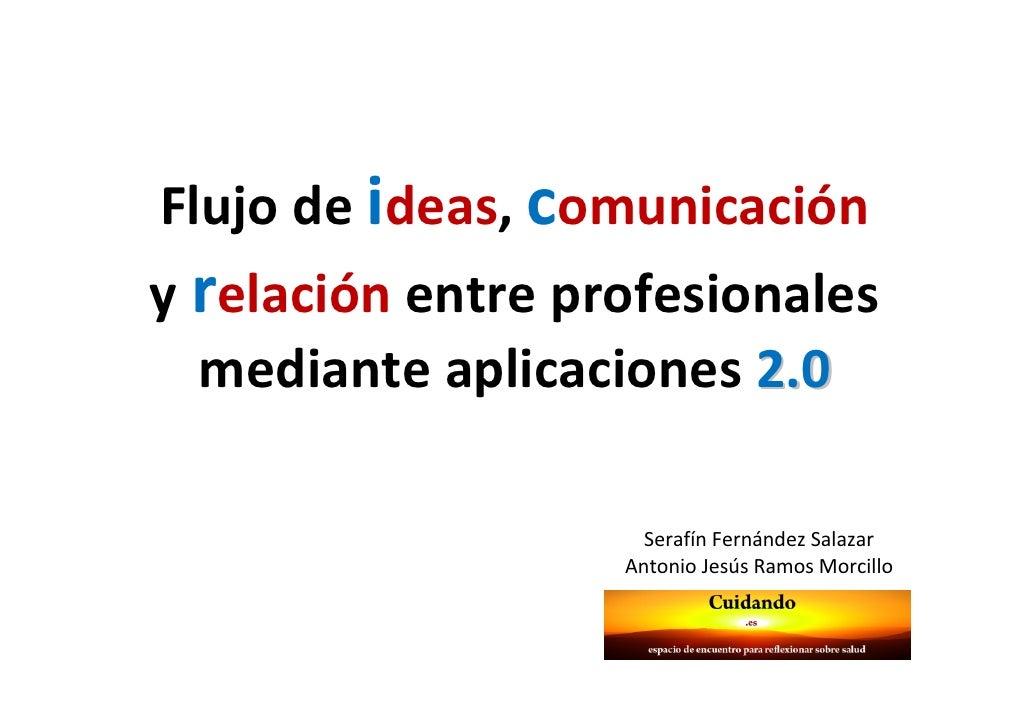 Flujodeideas,comunicaciónyrelación entreprofesionales  medianteaplicaciones2.0                     SerafínFernánd...