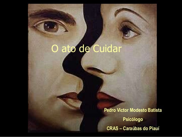 O ato de Cuidar Pedro Victor Modesto Batista Psicólogo CRAS – Caraúbas do Piauí