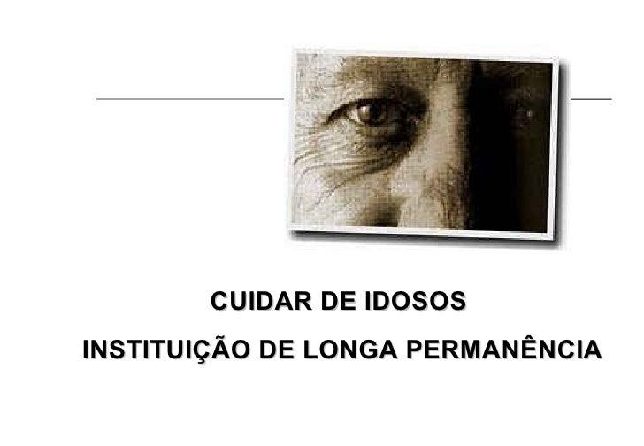 CUIDAR DE IDOSOS  INSTITUIÇÃO DE LONGA PERMANÊNCIA