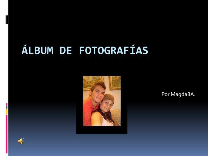 Álbum de fotografías<br />Por Magda8A.<br />