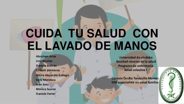CUIDA TU SALUD CON EL LAVADO DE MANOS Abraham Arias Lina Benítez Daniela Beltrán Lilibeth Contreras María Alejandra Galleg...
