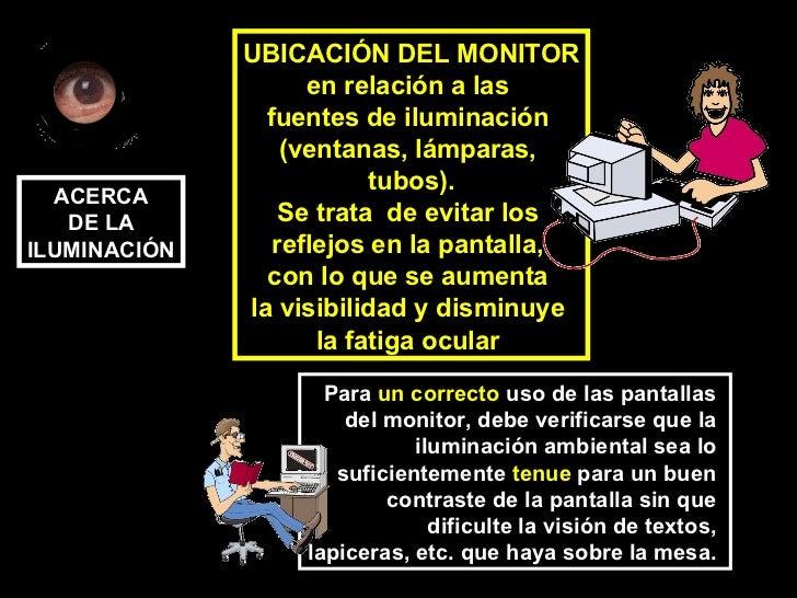 UBICACIÓN DEL MONITOR en relación a las  fuentes de iluminación  (ventanas, lámparas,  tubos). Se trata  de evitar los  re...