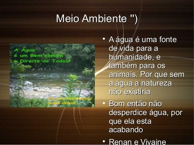 Meio Ambiente '')Meio Ambiente '')  A água é uma fonteA água é uma fonte de vida para ade vida para a humanidade, ehumani...