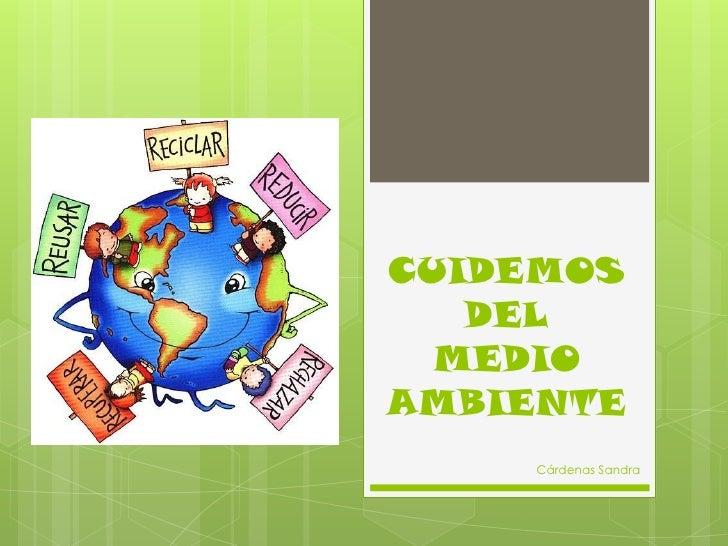 CUIDEMOS   DEL  MEDIOAMBIENTE     Cárdenas Sandra
