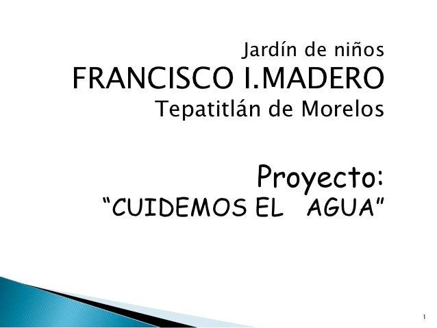 """Jardín de niñosFRANCISCO I.MADERO    Tepatitlán de Morelos             Proyecto: """"CUIDEMOS EL AGUA""""                       ..."""