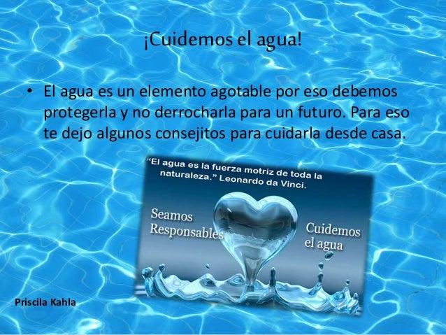 ¡Cuidemosel agua! • El agua es un elemento agotable por eso debemos protegerla y no derrocharla para un futuro. Para eso t...