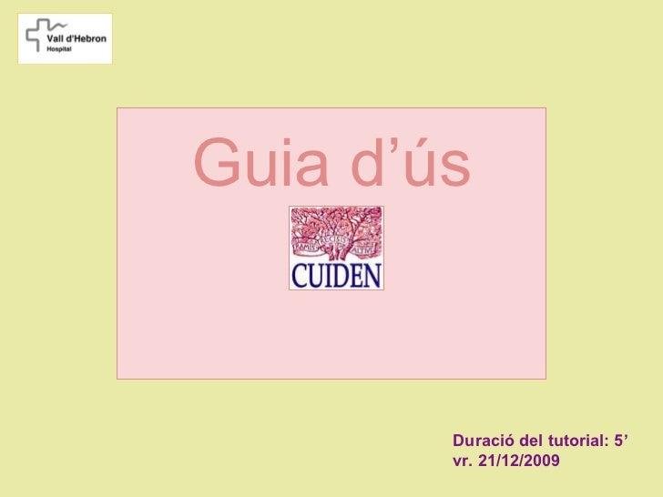 Guia d'ús        Duració del tutorial: 5'        vr. 21/12/2009