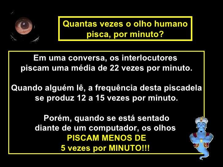 Quantas vezes o olho humano                 pisca, por minuto?     Em uma conversa, os interlocutores  piscam uma média de...