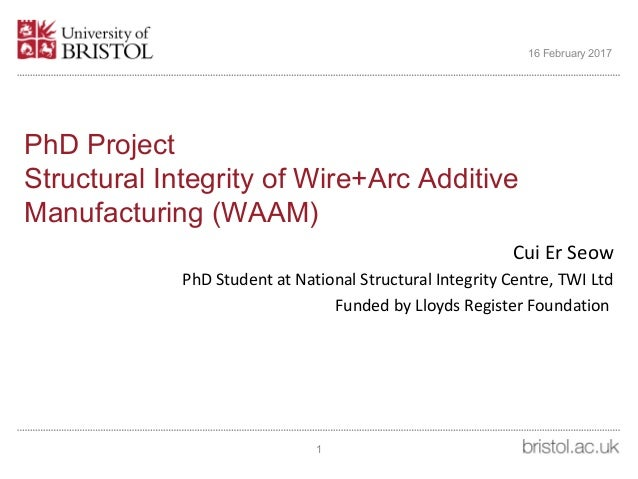 PhD Project Structural Integrity of Wire+Arc Additive Manufacturing (WAAM) Cui Er Seow PhD Student at National Structural ...