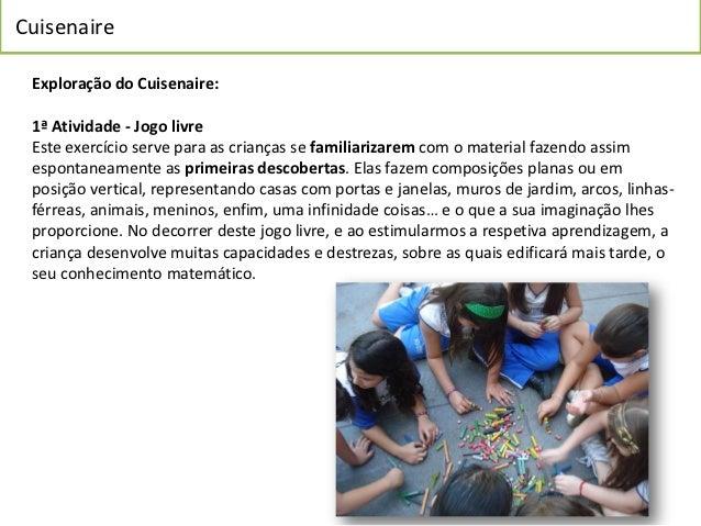 Cuisenaire Exploração do Cuisenaire: 1ª Atividade - Jogo livre Este exercício serve para as crianças se familiarizarem com...