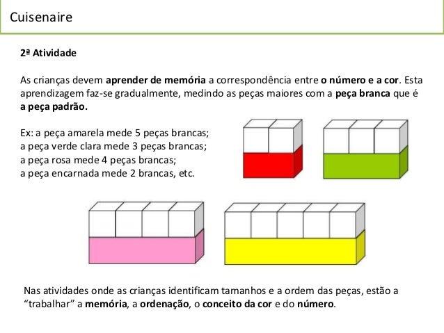 Cuisenaire 2ª Atividade As crianças devem aprender de memória a correspondência entre o número e a cor. Esta aprendizagem ...