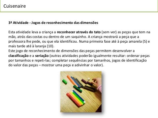 Cuisenaire  3ª Atividade - Jogos de reconhecimento das dimensões  Esta atividade leva a criança a reconhecer através do ta...