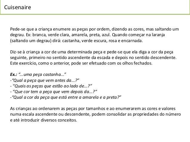 Cuisenaire  Pede-se que a criança enumere as peças por ordem, dizendo as cores, mas saltando um  degrau. Ex: branca, verde...