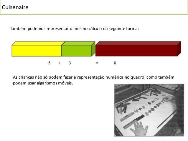Cuisenaire   Também podemos representar o mesmo cálculo da seguinte forma:    As crianças não só podem fazer a representaç...