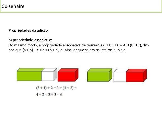 Cuisenaire   Propriedades da adição   b) propriedade associativa   Do mesmo modo, a propriedade associativa da reunião, (A...