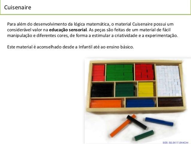 Cuisenaire Para além do desenvolvimento da lógica matemática, o material Cuisenaire possui um considerável valor na educaç...