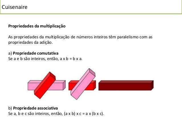 Cuisenaire  c) Propriedade distributiva da multiplicação em relação à adição  Se a, b e c são inteiros, então, a x (b + c)...