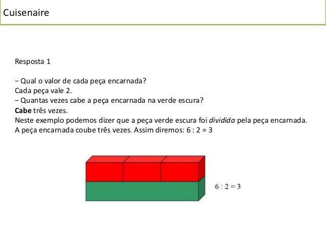 Cuisenaire  Resposta 2  − Qual o valor de cada peça verde clara?  Cada peça vale 3.  − Quantas vezes cabe a peça verde cla...