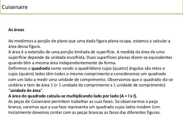 Cuisenaire  Ex: Dando como unidade de área a face da peça branca, calcule quantas unidades de  área, existem nesta figura:...