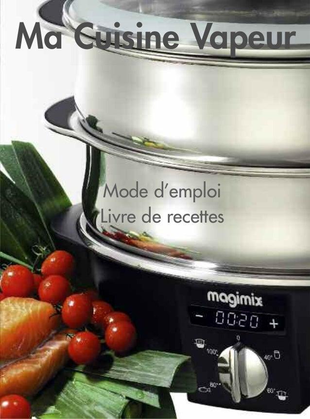 cuiseur vapeur magimix mode d 39 emploi et recettes vapeur. Black Bedroom Furniture Sets. Home Design Ideas