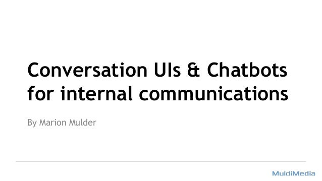 Conversation UIs & Chatbots for internal communications By Marion Mulder