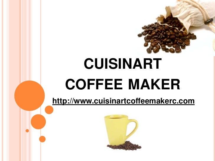 CUISINART   COFFEE MAKERhttp://www.cuisinartcoffeemakerc.com