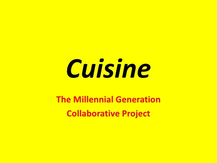 CuisineThe Millennial Generation  Collaborative Project
