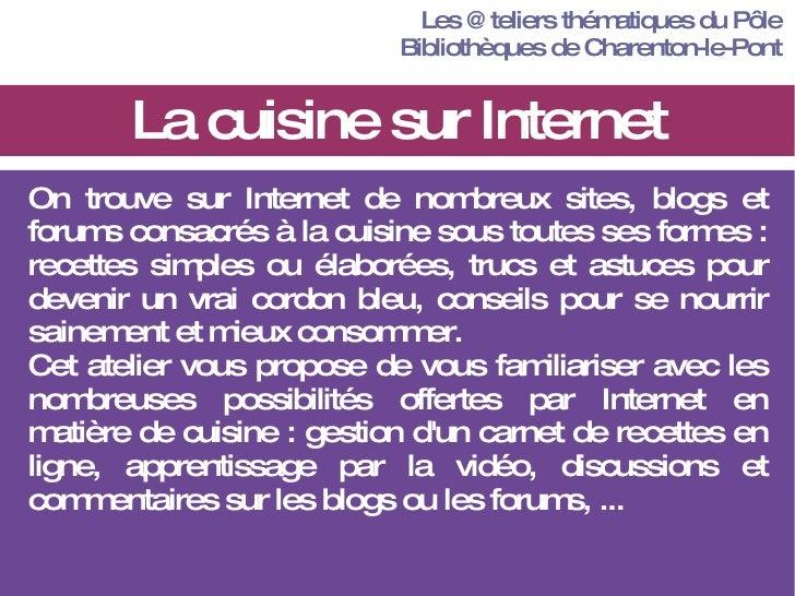 La cuisine sur Internet Les  @ teliers  t hématiques du Pôle B ibliothèques de  C harenton-le- P ont <ul><li>On trouve sur...