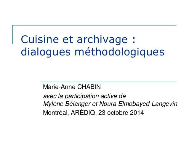 Cuisine et archivage : dialogues méthodologiques  Marie-Anne CHABIN avec la participation active de Mylène Bélanger et Nou...