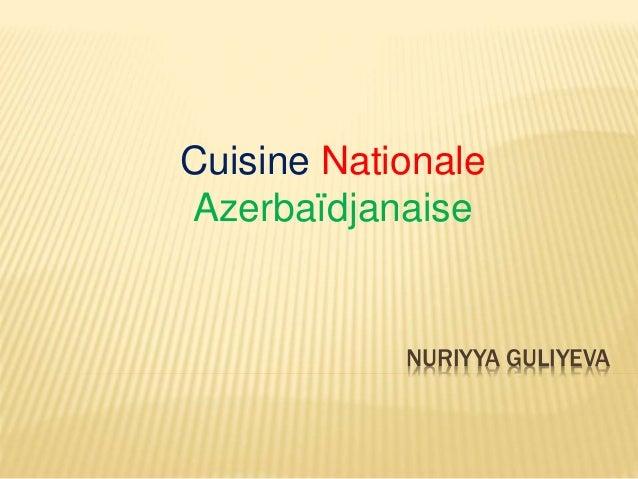NURIYYA GULIYEVA Cuisine Nationale Azerbaïdjanaise