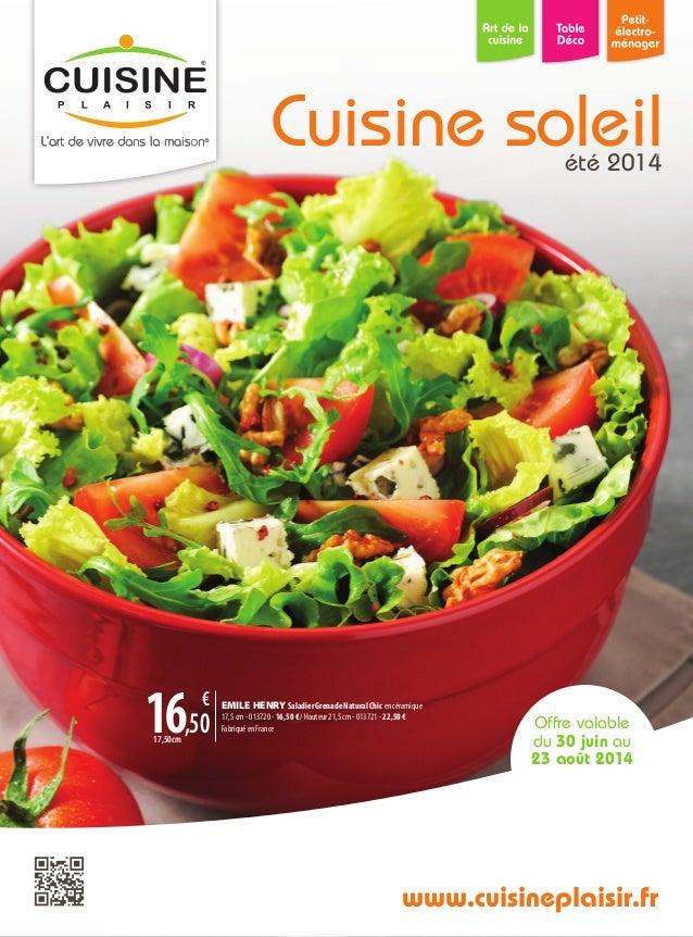 Offre valable du 30 juin au 23 août 2014 Cuisine soleilété 2014 www.cuisineplaisir.fr 16,50 € 17,50cm EMILE HENRY Saladier...
