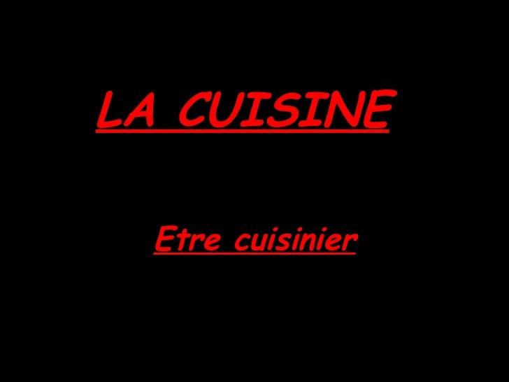 LA CUISINE Etre cuisinier
