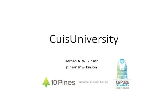 CuisUniversity Hernán A. Wilkinson @hernanwilkinson agile software development & services