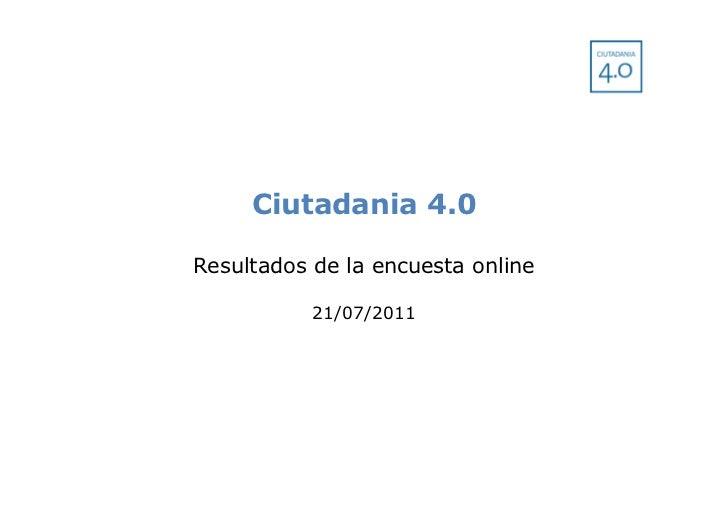 Ciutadania 4.0Resultados de la encuesta online           21/07/2011