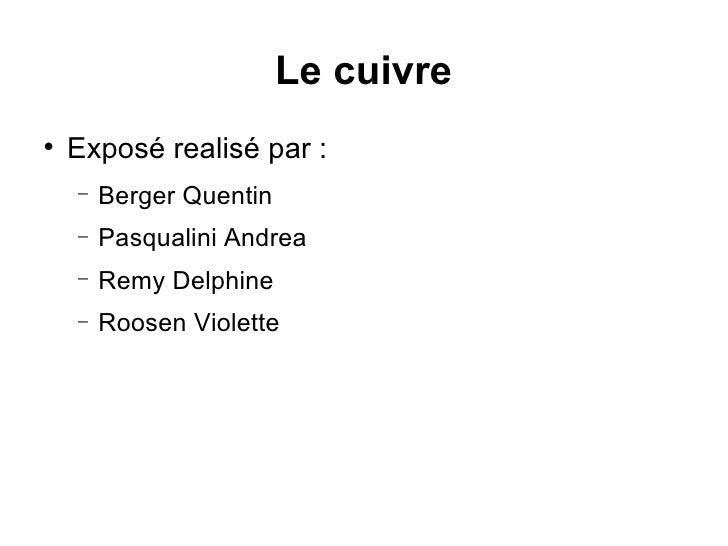 Le cuivre <ul><li>Exposé realisé par : </li></ul><ul><ul><li>Berger Quentin </li></ul></ul><ul><ul><li>Pasqualini Andrea <...