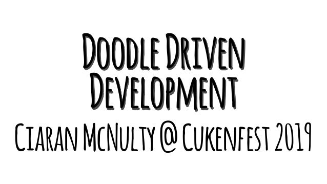 DoodleDriven Development CiaranMcNulty@Cukenfest2019