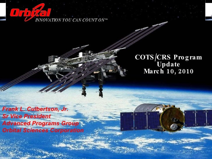 COTS/CRS Program Update March 10, 2010 INNOVATION YOU CAN COUNT ON™ Frank L. Culbertson, Jr. Sr Vice President Advanced Pr...