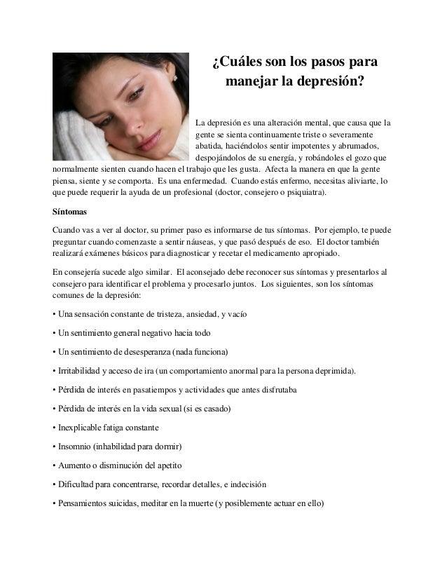 ¿Cuáles son los pasos para manejar la depresión? La depresión es una alteración mental, que causa que la gente se sienta c...