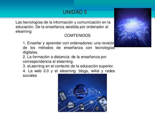 UNIDAD 5Las tecnologías de la información y comunicación en laeducación. De la enseñanza asistida por ordenador alelearnin...