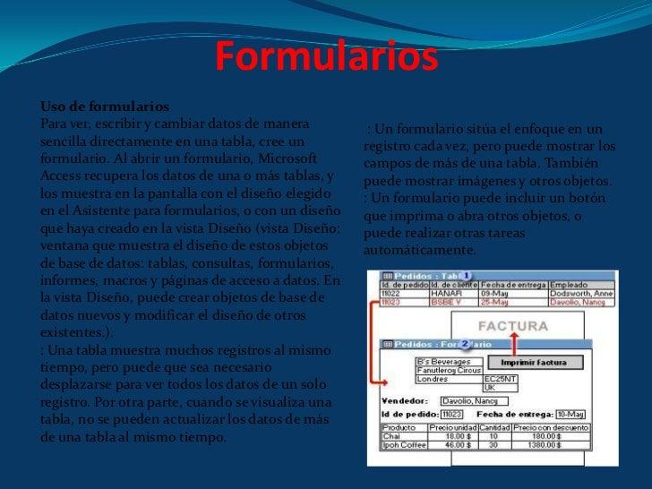 Formularios<br />Uso de formularios<br />Para ver, escribir y cambiar datos de manera sencilla directamente en una tabla, ...