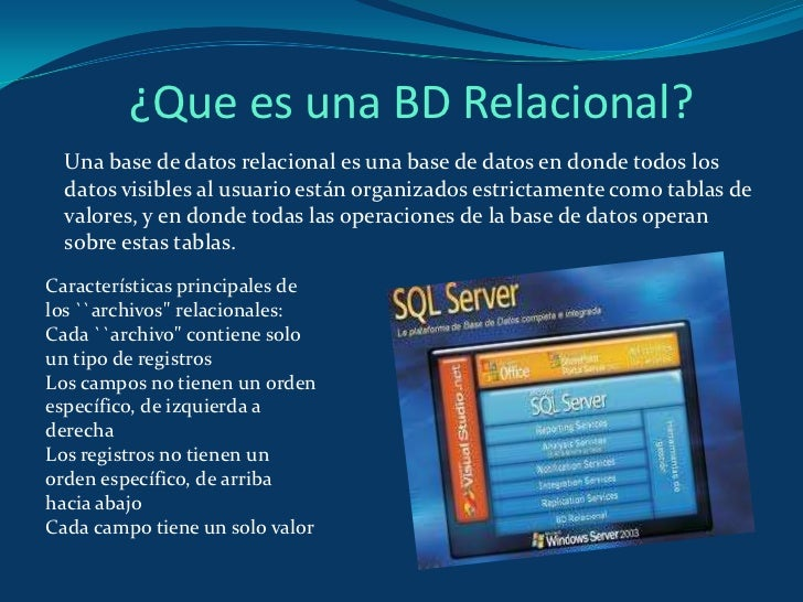 ¿Que es una BD Relacional? <br />Una base de datos relacional es una base de datos en donde todos los datos visibles al us...