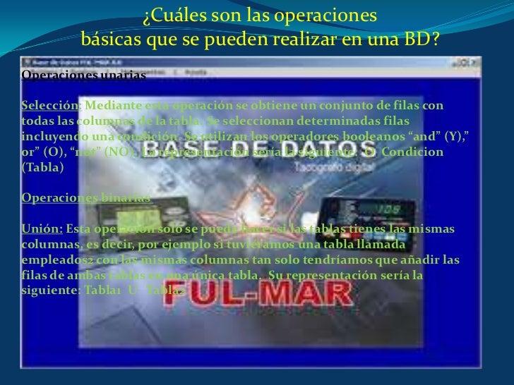 ¿Cuáles son las operaciones<br />básicas que se pueden realizar en una BD? <br />Operaciones unarias<br />Selección: Media...
