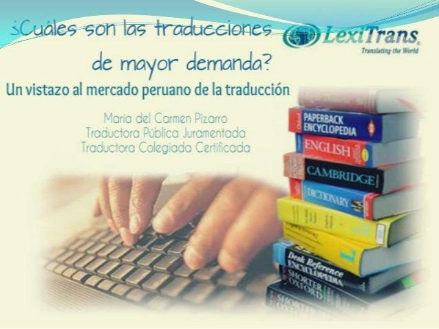  Actualmente, en el mercado peruano hay mucho trabajo detraducción (demanda) pero pocos traductores especializadoscon un ...