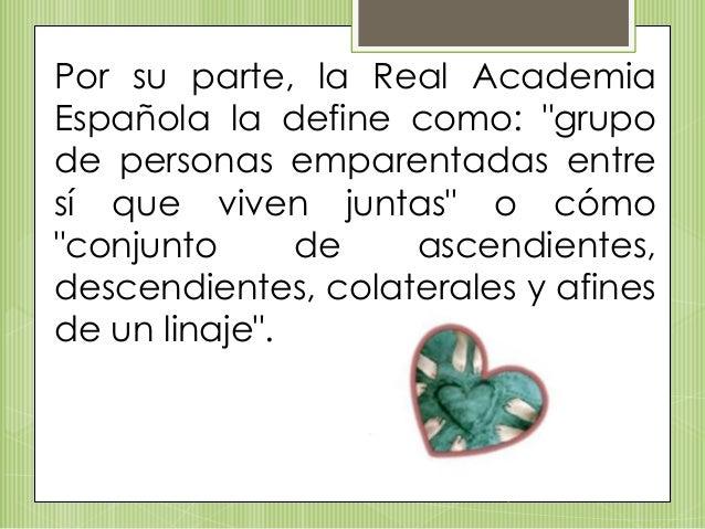 """Por su parte, la Real Academia Española la define como: """"grupo de personas emparentadas entre sí que viven juntas"""" o cómo ..."""